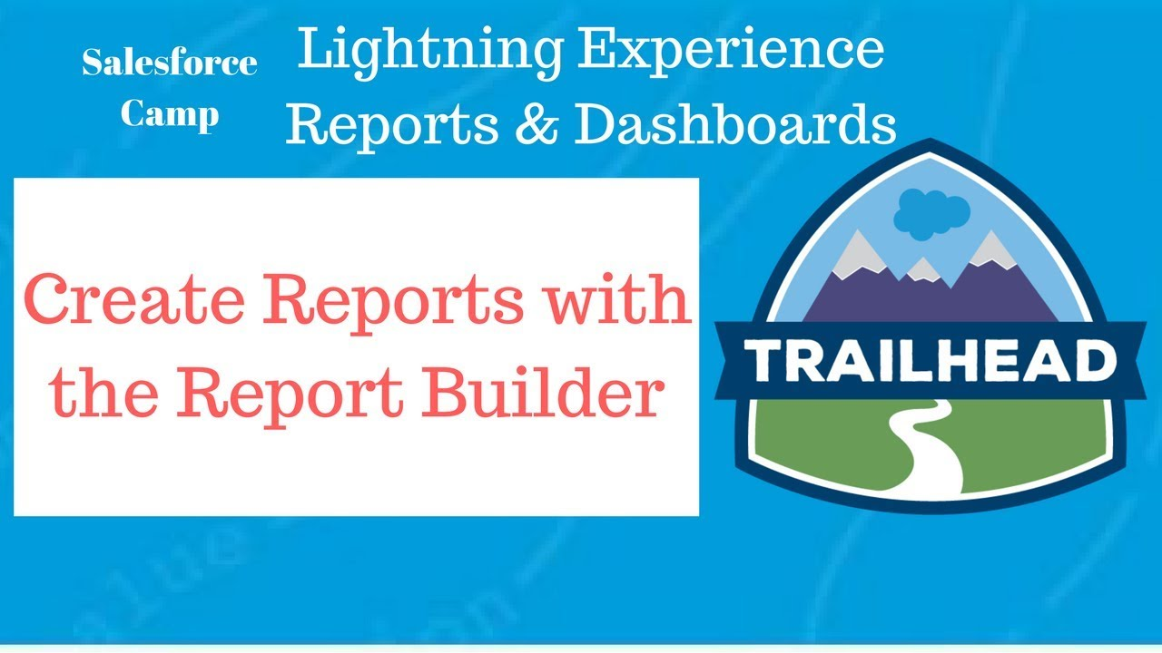 Create Reports with the Report Builder Lightning Experience Reports &  Dashboards Admin Trailhead