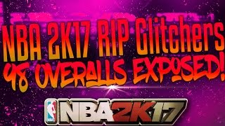 Glitchers EXPOSED! RIP 98 Overall Glitch You are reset! LMAOO NBA2K17