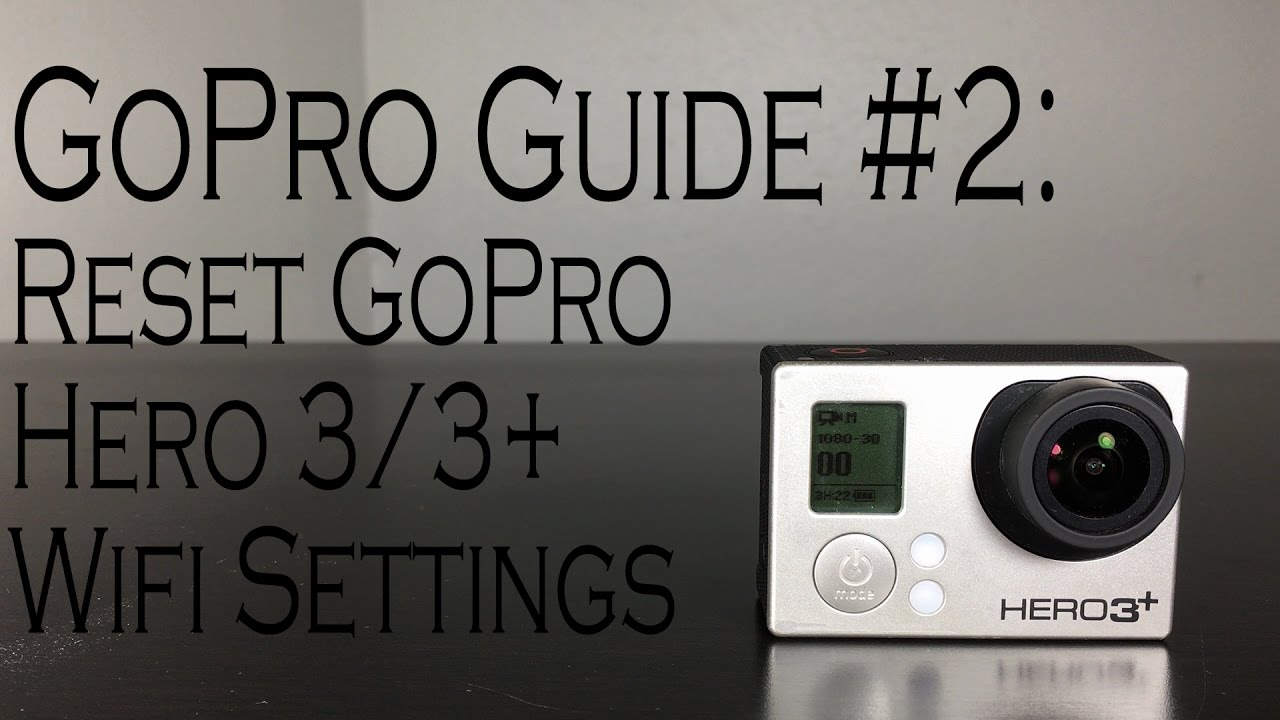 Gopro hero 3 password recovery - Gopro Guide 2 How To Reset Gopro Hero 3 3 Wifi Settings
