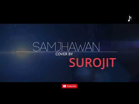 SAMJHAWAN || ARIJIT SINGH || COVER BY SUROJIT MAHATO || Male Vocals Only || Lyrics