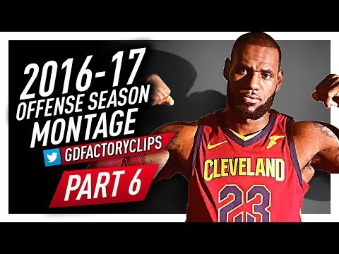LeBron James CRAZY Offense Highlights Montage 2016/2017 (Final Part 6) - 2018 NBA CHAMPION?