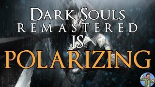 Dark Souls Remastered is Polarizing