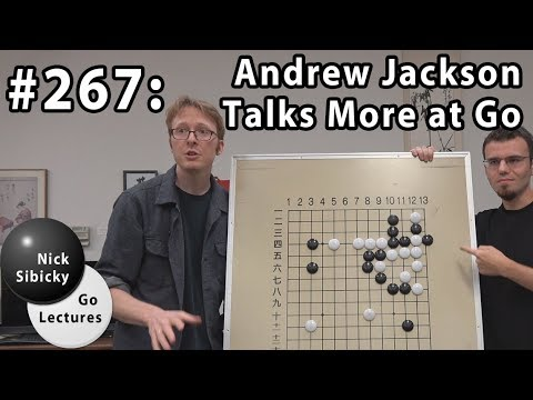 Nick Sibicky Go Lecture #267 - Andrew Jackson Talks More at Go