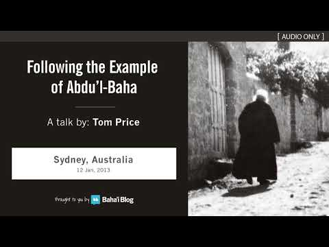 """""""Following the Example of Abdu'l-Baha"""" - A Talk by Tom Price"""