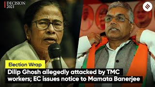 Dilip Ghosh allegedly attacked by TMC workers; EC issues notice to Mamata Banerjee