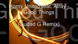 Horny United feat. Alray - Good Things (Sudad G Remix / Jim Tonique Edit)