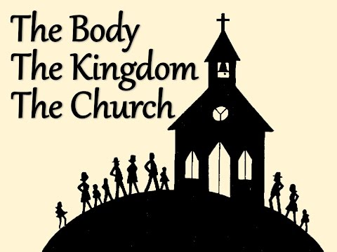 """The Body, The Kingdom, The Church"