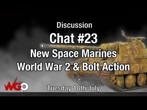 Chat #23 New Space Marines World War 2 & Bolt Action