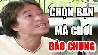 """Hài Xưa Bảo Chung Hay Nhất - Hài Kịch """" Chọn Bạn Mà Chơi """""""