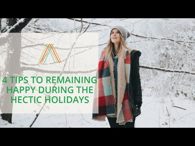 4 Tips To Remaining Happy During The Hectic Holidays