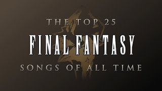 Repeat youtube video The Top 25 Final Fantasy Songs of All Time