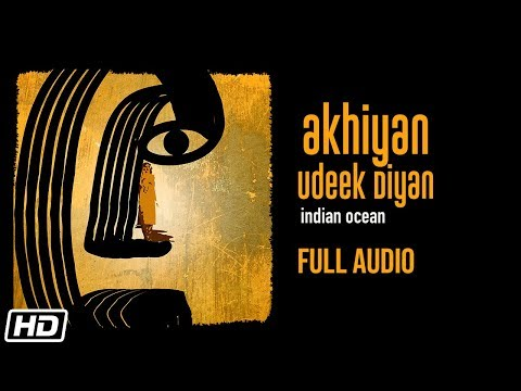 Akhiyan Udeek Diyan | Indian Ocean | Full Audio | Nusrat Fateh Ali Khan | Latest Songs 2020