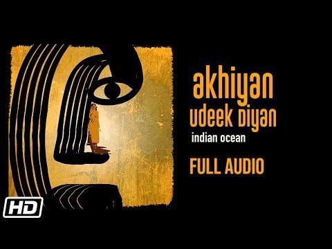 Akhiyan Udeek Diyan | Indian Ocean | Full Audio | Nusrat Fateh Ali Khan | Latest Songs 2020