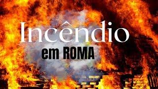 Incêndio em Roma - História do Cristianismo 1