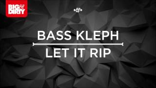 Bass Kleph - Let It Rip (Original Mix) [Big & Dirty Recordings]