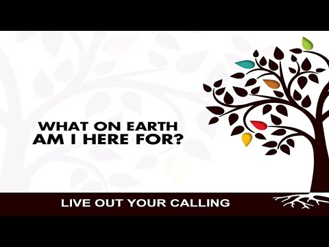 What on Earth am I here for Part 2 - Living Out Your Calling 10-18-14 message