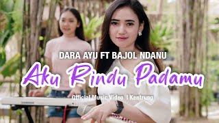 Dara Ayu Ft. Bajol Ndanu - Aku Rindu Padamu (Official Music Video) | KENTRUNG