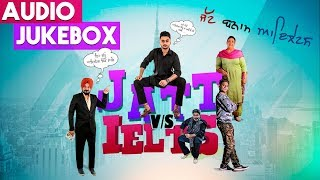 JATT vs IELTS | Full Album | Jukebox | Latest Punjabi Songs 2018 | 22nd June | Yellow Music