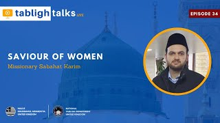 Tabligh Talks E34 - Saviour of Women