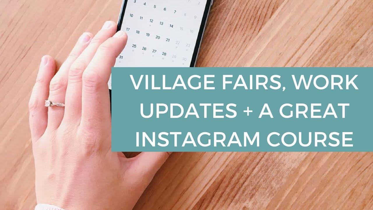 Village Fairs, Work Updates + a Great Instagram Course ...