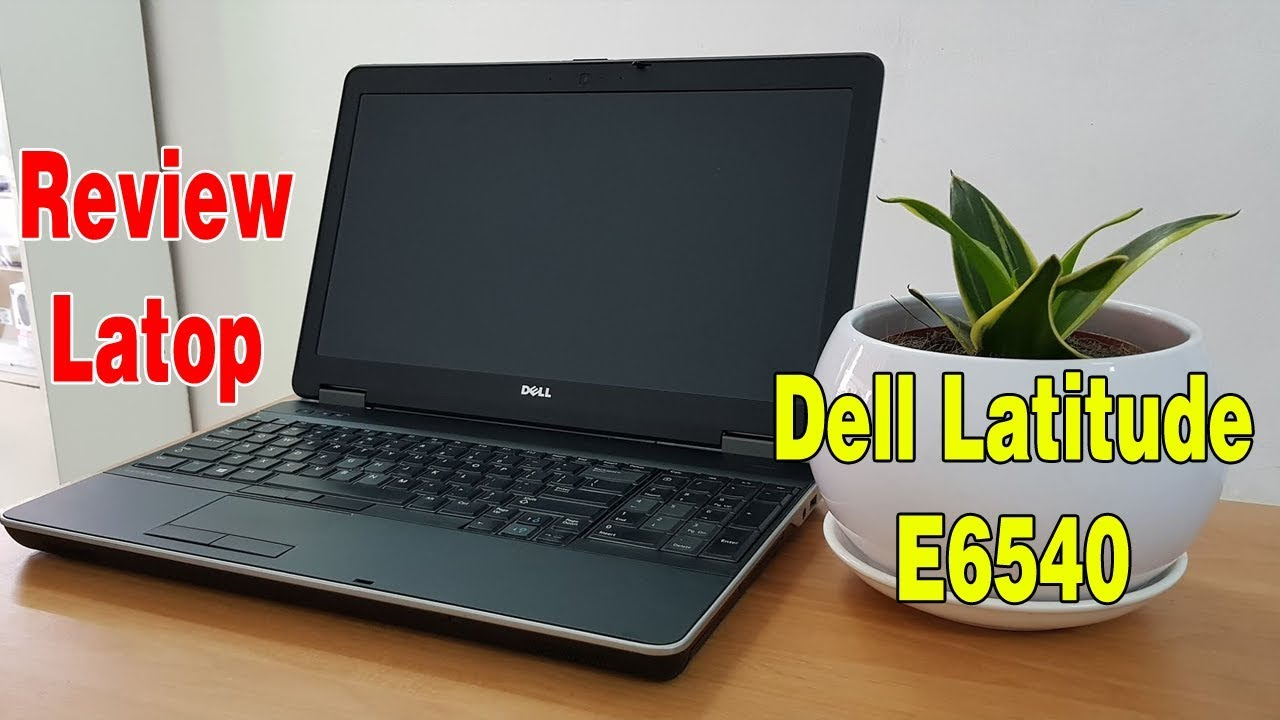 Review đánh giá Laptop Dell E6540 đồ họa chơi game giá tầm trung