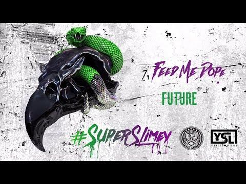 Future - Feed Me Dope (Super Slimey)