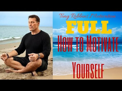 [FULL] Tony Robbins Motivation – How to Motivate Yourself | Tony Robbins Life Coaching