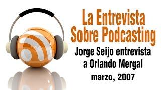 """Jorge Seijo Entrevista A Orlando Mergal Sobre """"Podcasting"""", Parte 1"""