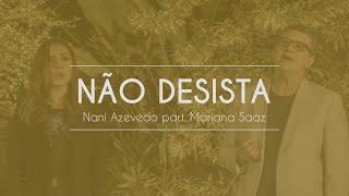 Nani Azevedo part. Mariana Saaz - Não Desista - Clipe oficial
