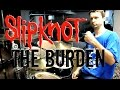 Download SLIPKNOT - The Burden - Drum Cover MP3 song and Music Video
