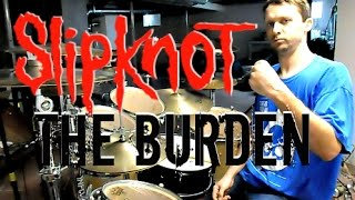 SLIPKNOT - The Burden - Drum Cover