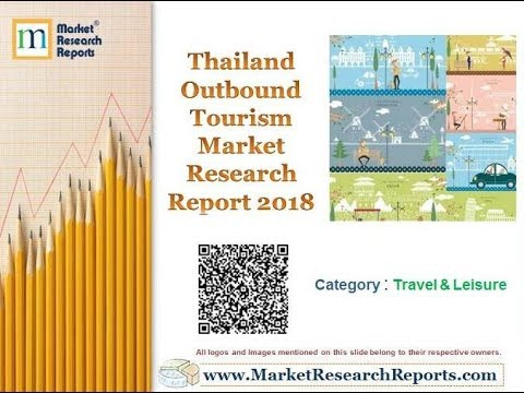 Thailand Outbound Tourism Market Research Report 2018