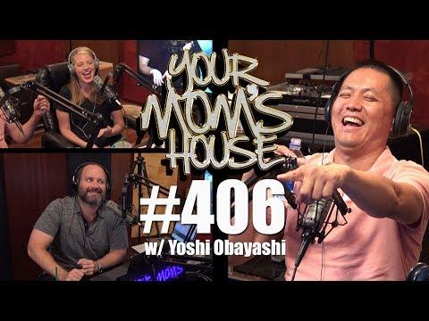 Your Mom's House Podcast - Ep. 406 w/ Yoshi Obayashi