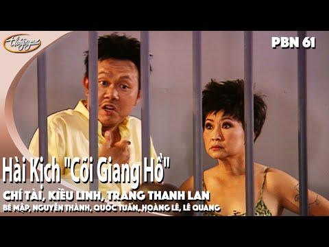"""PBN 61   Hài Kịch """"Cõi Giang Hồ""""   Chí Tài, Kiều Linh, Trang Thanh Lan"""