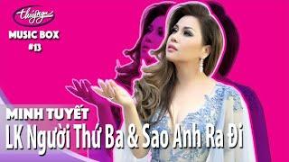 Minh Tuyết | LK Người Thứ Ba & Sao Anh Ra Đi | Music Box #13