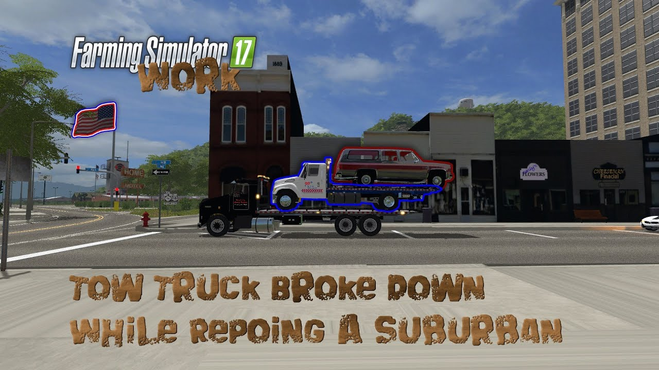 Farming Simulator 17 Work Towing A Tow Truck That Broke Down Repoing A  Suburban