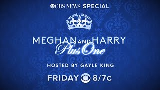 "CBS News Special: ""Meghan and Harry Plus One"" airs Friday at 8/7c on CBS"