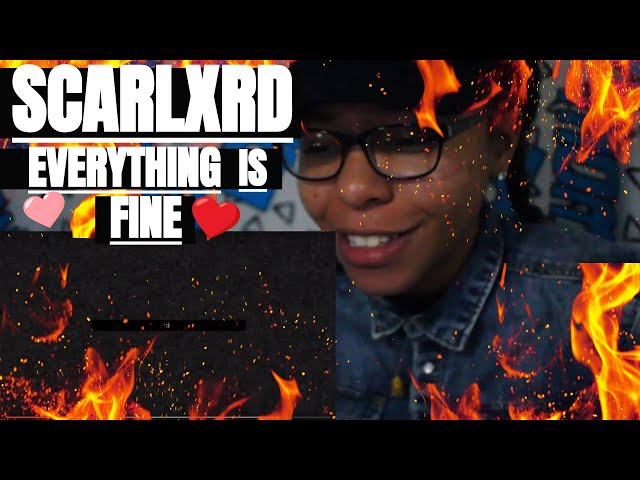SCARLXRD -  EVERYTHING IS FINE | REACTION