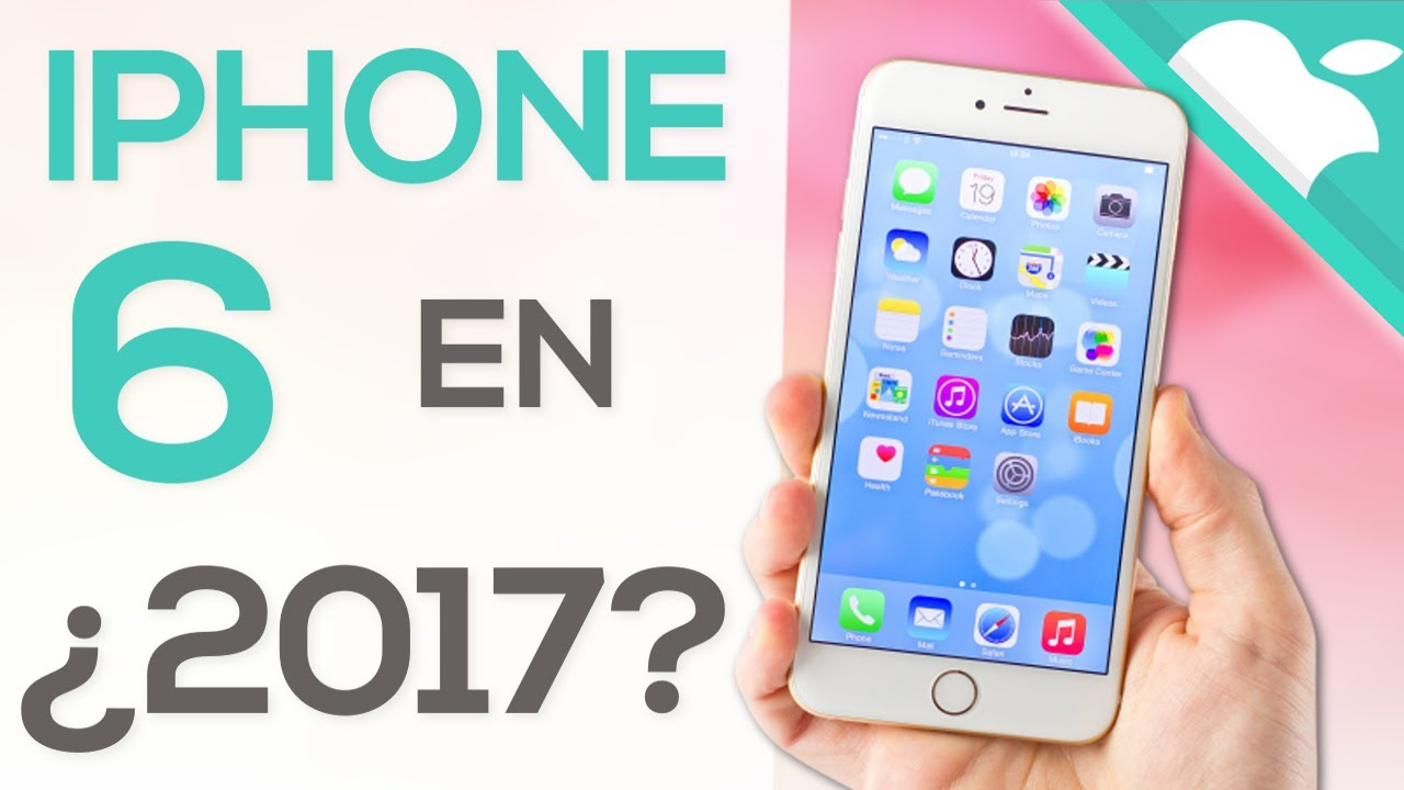 youtube iphone 6 iphone 6 en 2017 191 vale la pena 13335