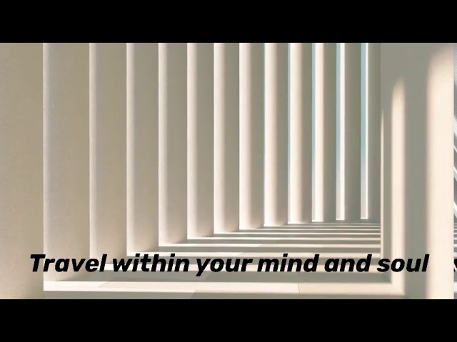 Travel within your mind and soul