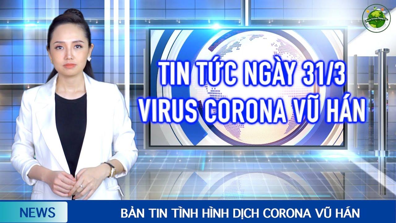 Cập nhật Corona Vũ Hán mới nhất (31/3):Phát hiện virus đột biến mới - Nguy hiểm hơn so với virus gốc #1