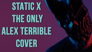 STATIC X  - THE ONLY cover by ALEX TERRIBLE ( RUSSIAN HATE)