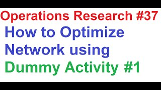 operations research tutorial 37 network analysis 5 how to optimize network using dummy activity 1