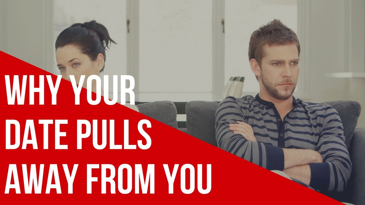Dating advice when he pulls away