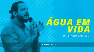 Água em vida | Pr. Bruno Barroso