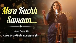 Mera Kuchh Samaan | Cover Song  By Amruta Gokhale Sahasrabudhe