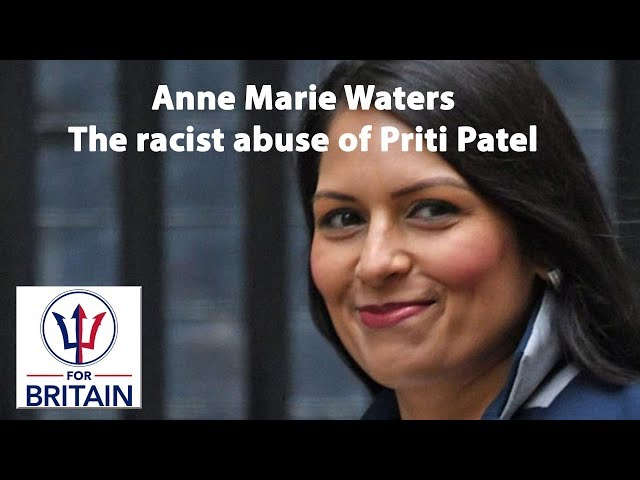The racist abuse of Priti Patel // Anne Marie Waters // For Britain