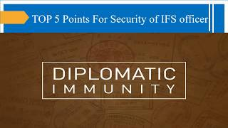 Top 5 points for Indian Foreign Service officer security ( Diplomatic Immunity ) or a Diplomat