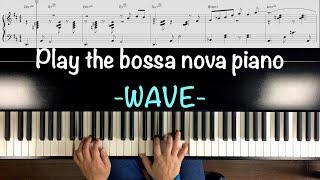 Play the bossa nova piano. -WAVE- Antônio Carlos Jobim