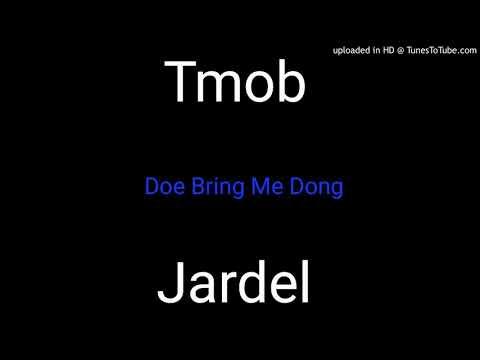 Jardel X Tmob-Doe Bring Me Dong[Mad Cow Riddim].2018